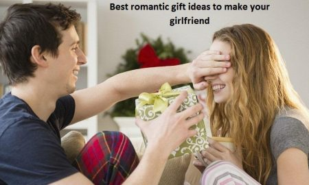 Best Romantic Gift Ideas to Make Your Girlfriend